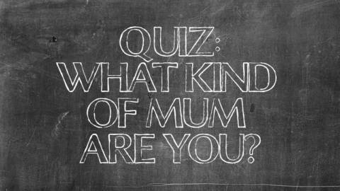 Quiz: What Kind of Mum are You?