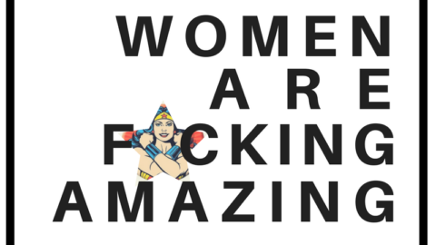 IWD: Women Are F*cking Amazing