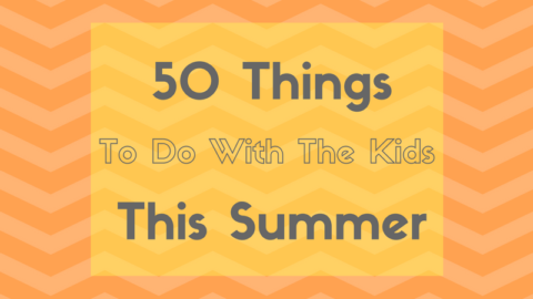 50 Things To Do With The Kids This Summer